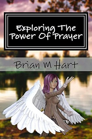 Exploring The Power Of Prayer: A personal journey  by  Brian M Hart