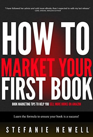 How To Market Your First Book: Book Marketing Tips To Help You Sell More Books On Amazon (Writing Books And Book Marketing 2)  by  Stefanie Newell