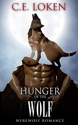 Werewolf Romance: Hunger of the Wolf (Paranormal Shifter Romance) (New Adult Shapeshifter Short Stories Book 1)  by  Carmen E. Loken