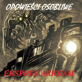 Ekspres Arkham  by  Michał Ochnik