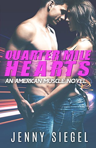 Quarter Mile Hearts (An American Muscle Novel Book 1)  by  Jenny Siegel