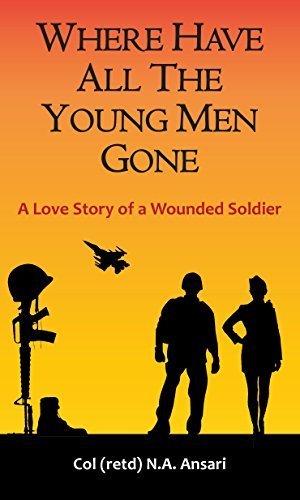 Where Have All The Young Men Gone: A Love Story of a Wounded Soldier  by  Nisar Ahmed Ansari