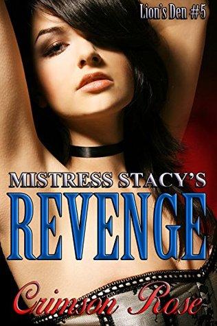 Mistress Stacys Revenge (Lions Den Book 5)  by  Crimson Rose