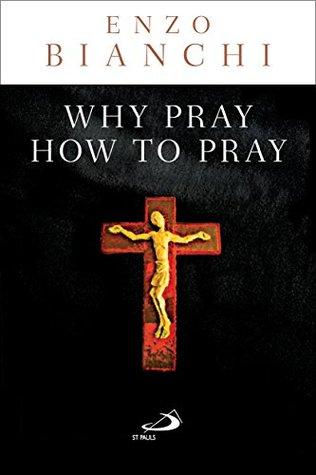 Why Pray, How to Pray Enzo Bianchi