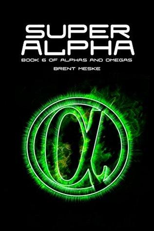 Super Alpha (Alphas and Omegas Book 6) Brent Meske