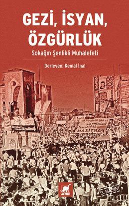 Gezi, İsyan, Özgürlük - Sokağın Şenlikli Muhalefeti  by  Kemal İnal