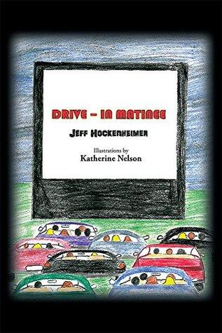 Drive - In Matinee  by  Jeff Hockenheimer