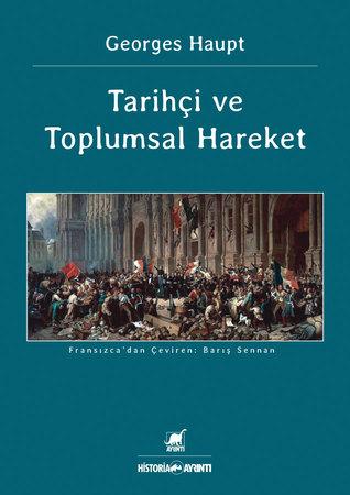 Tarihçi ve Toplumsal Hareket  by  Georges Haupt