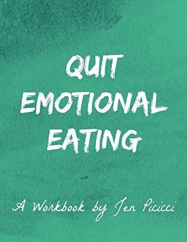 Quit Emotional Eating: A Workbook Jen Picicci