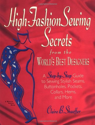 High Fashion Sewing Secrets from the Worlds Best Designers Claire B. Shaeffer