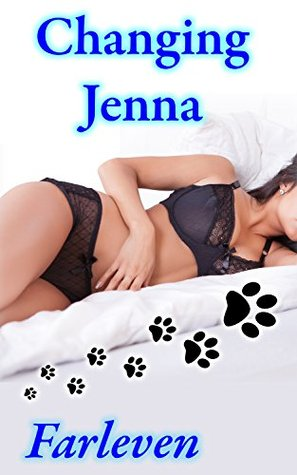 Changing Jenna: An Erotic Transformation Story  by  Farleven