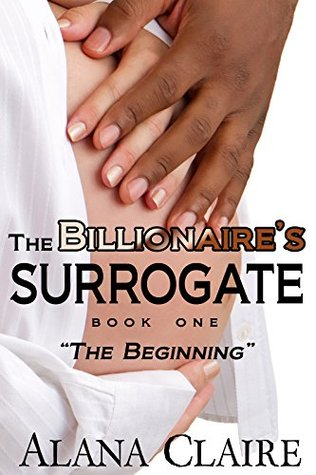 The Beginning (The Billionaires Surrogate Book 1)  by  Alana Claire