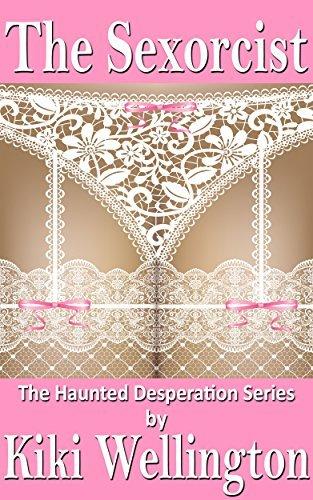 The Sexorcist (The Haunted Desperation Series #1) Kiki Wellington