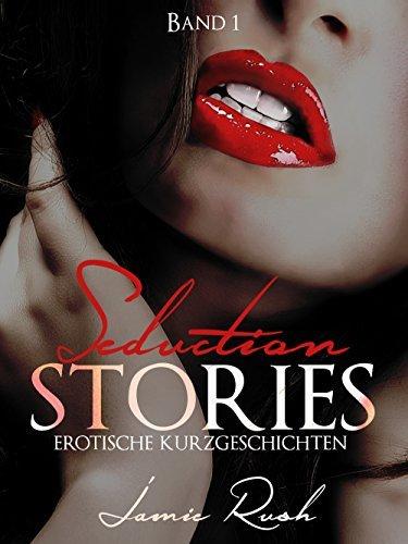 Seduction Stories: Erotische Kurzgeschichten und Episoden (Band 1)  by  Jamie Rush