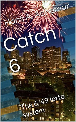 Catch 6: The 6/49 lotto system  by  Hans A. Adhemar