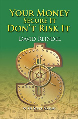 Your Money Secure It! Dont Risk It!!: The Essential Guide to Play . . . Not Work During Your Retirement Years  by  David Reindel