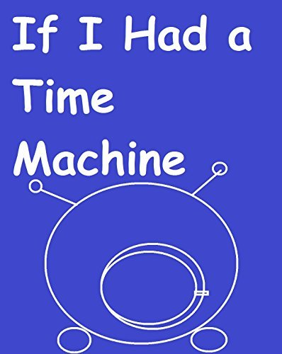 If I Had a Time Machine  by  Miss Tammy