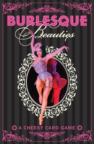 Burlesque Beauties: A Cheeky Card Game  by  Tim Pilcher