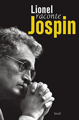 Lionel raconte Jospin: Entretiens avec Pierre Favier et Patrick Rotman  by  Lionel Jospin