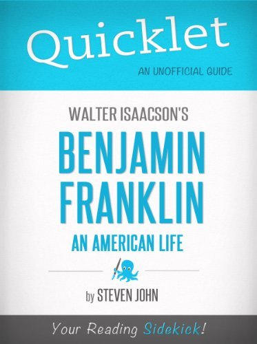 Quicklet on Walter Isaacsons Benjamin Franklin: An American Life Steven John