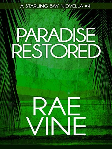 Paradise Restored (A Starling Bay Novella Book 4) Rae Vine