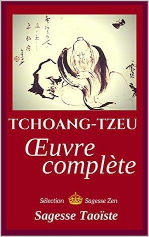 Oeuvre complète de Tchouang-Tseu (annoté): Sagesse Taoïste  by  Tchoang Tzeu