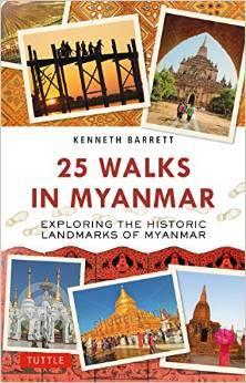 25 Walks in Myanmar: An Exploration Guide Kenneth Barrett