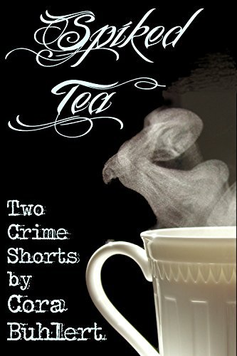 Spiked Tea: Two Crime Shorts  by  Cora Buhlert