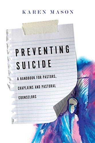 Preventing Suicide: A Handbook for Pastors, Chaplains and Pastoral Counselors  by  Karen Mason