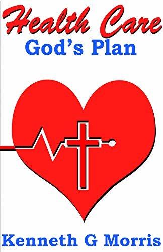 Health Care: Gods Plan Kenneth G. Morris