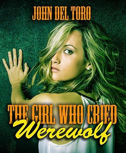 The Girl Who Cried Werewolf  by  John Del Toro