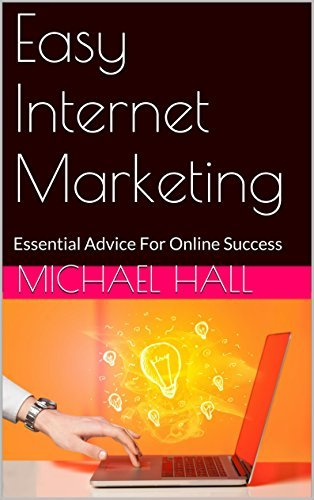 Easy Internet Marketing: Essential Advice For Online Success Michael Hall
