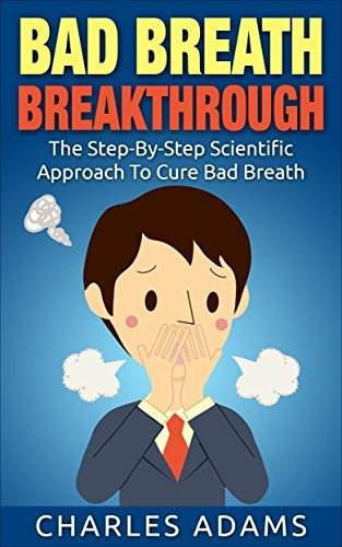 Bad Breath: The Step-By-Step Scientific Approach To Cure Bad Breath Charles Adams