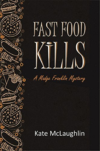 Fast Food Kills: A Madge Franklin Mystery Kate McLaughlin