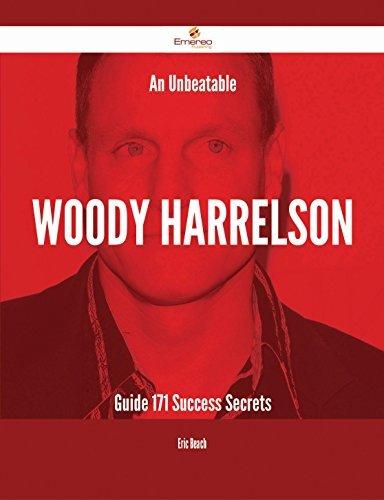An Unbeatable Woody Harrelson Guide - 171 Success Secrets  by  Eric Beach