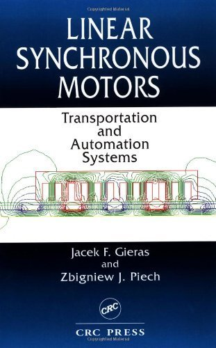 Linear Synchronous Motors: Transportation and Automation Systems (Electric Power Engineering Series)  by  Jacek F. Gieras