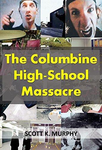 The Columbine High-School Massacre (Violent Crimes Book 2) Scott Murphy