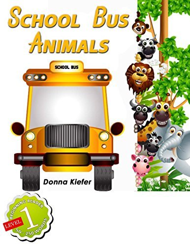 School Bus Animals: Guided Reading or Independent Early Readers Donna Kiefer