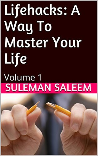 Lifehacks: A Way To Master Your Life: Volume 1  by  Suleman Saleem