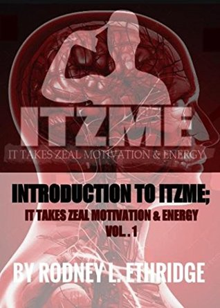 Introduction to ITZME: IT Takes Zeal Motivation & Energy  by  Rodney Ethridge