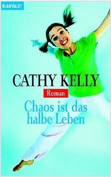 Chaos ist das halbe Leben  by  Cathy Kelly