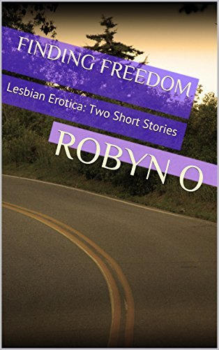 Finding Freedom: Lesbian Erotica: Two Short Stories  by  Robyn  O