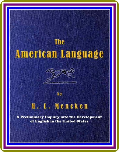 The American Language / A Preliminary Inquiry into the Development of English in the United States Henry L. Mencken by H.L. Mencken