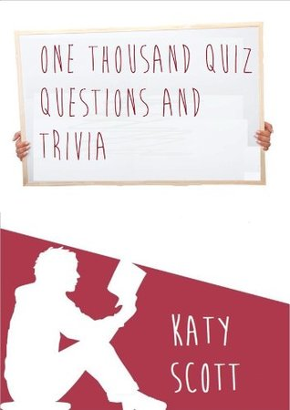 One Thousand Quiz Questions and Trivia (1000 answers too)  by  Katy  Scott
