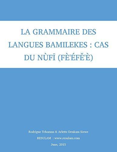 Grammaire des langues bamilékés : Cas du nufi (fèéfěè): Sìēmbʉ́ɑ́ fèéfěè  by  Rodrigue Tchamna