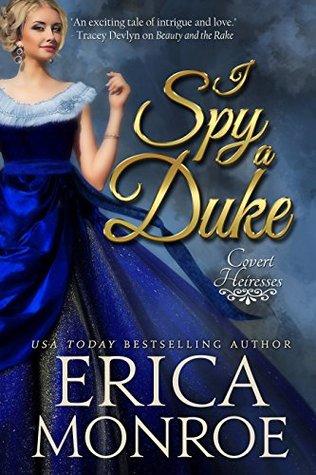 I Spy a Duke (Covert Heiresses Book 1) Erica Monroe