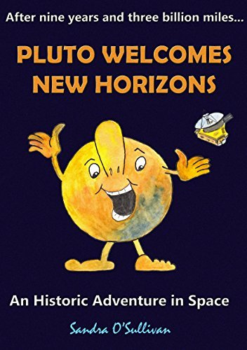 Pluto Welcomes New Horizons: An Historic Adventure in Space  by  Sandra OSullivan