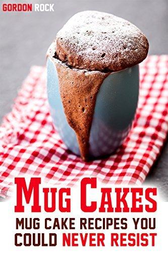 Mug Cakes: Mug Cake Recipes You Could Never Resist  by  Gordon Rock