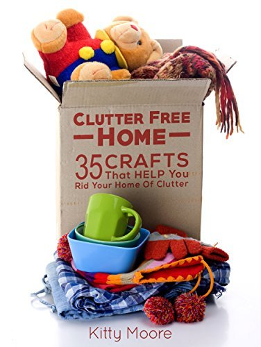 Clutter Free Home: 35 Crafts That Help Rid Your Home Of Clutter Kitty Moore