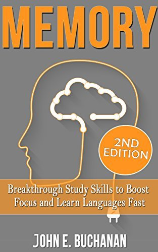 Memory: Breakthrough Study Skills To Focus And Learn Languages Fast!  by  John E. Buchanan